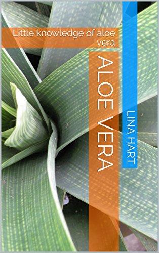 Aloe vera: Little knowledge of aloe vera (First Book 1) (English Edition)