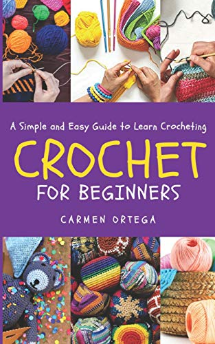 CROCHET FOR BEGINNERS: A Simple and Easy Guide to learn Crocheting