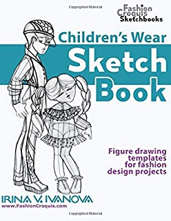 Children's Wear Sketchbook: Figure drawing templates for fashion design projects (Fashion Croquis Sketchbooks)