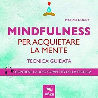 Mindfulness per acquietare la mente     Tecnica guidata              Di:                                                                                                                                 Michael Doody                               Letto da:                                                                                                                                 Francesca Di Modugno                      Durata:  34 min     59 recensioni     Totali 4,4
