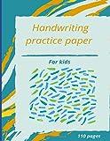 Preschool Practice Handwriting Workbook - 13: Blank Writing Sheets Notebook with Dotted Lines for Kids (Preschool, Kindergarten, Pre K, K-2 Students), 110 pages.