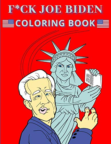 F*ck Joe Biden Coloring Book: Anti President Political Memes and Quotes for Adults