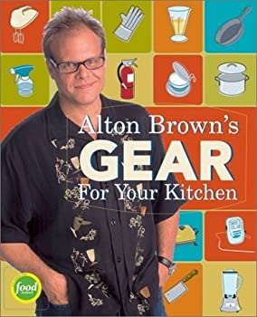 Alton Brown s Gear for Your Kitchen by Brown Alton October 1 2003  Hardcover