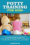 POTTY TRAINING FOR KIDS. : Convenient Guide to Train Your Lovely Kids on Using a POTTY Correctly. (English Edition)