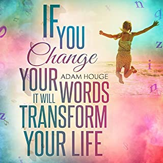 If You Change Your Words It Will Transform Your Life cover art