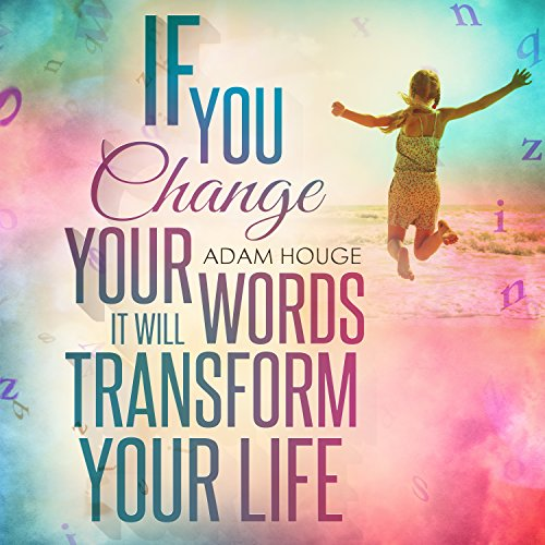 If You Change Your Words It Will Transform Your Life audiobook cover art