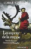Les esprits de la steppe - Avec les derniers chamanes de mongolie by Corine Sombrun(1905-07-04) - Albin Michel
