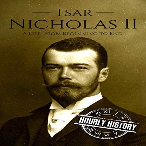 Tsar Nicholas II: A Life From Beginning to End                   By:                                                                                                                                 Hourly History                               Narrated by:                                                                                                                                 Mike Nelson                      Length: 1 hr and 2 mins     Not rated yet     Overall 0.0