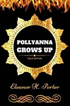 Pollyanna Grows Up: By Eleanor H. Porter : Illustrated