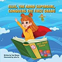 Ellie, the ADHD SuperGirl, Conquers the First Grade