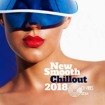 New Smooth Chillout 2018: Essential Bossa Ibiza, Sensual Electronic Music, Relaxation Chills