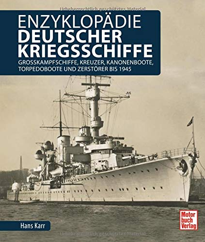Enzyklopädie deutscher Kriegsschiffe: Großkampfschiffe, Kreuzer, Kanonenboote, Torpedoboote und Zerstörer bis 1945