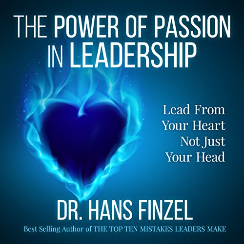 The Power of Passion in Leadership     Lead from Your Heart, Not Just Your Head              By:                                                                                                                                 Hans Finzel                               Narrated by:                                                                                                                                 Hans Finzel                      Length: 1 hr and 5 mins     7 ratings     Overall 4.9
