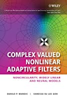 Complex Valued Nonlinear Adaptive Filters: Noncircularity, Widely Linear and Neural Models (Adaptive and Cognitive Dynamic Systems: Signal Processing, Learning, Communications and Control)