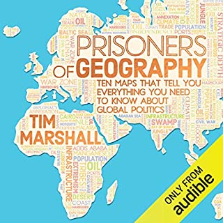 Prisoners of Geography     Ten Maps That Tell You Everything You Need to Know About Global Politics              By:                                                                                                                                 Tim Marshall                               Narrated by:                                                                                                                                 Ric Jerom                      Length: 10 hrs and 29 mins     2,170 ratings     Overall 4.6