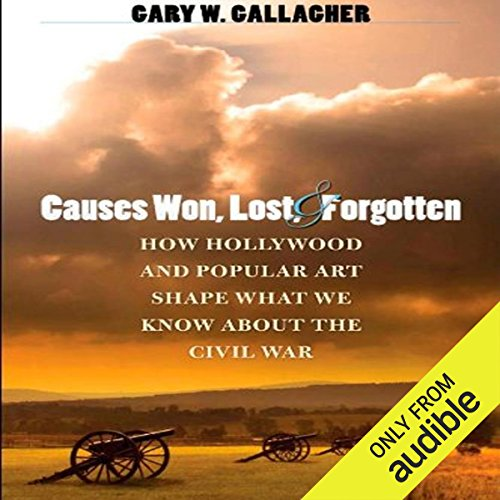 Causes Won, Lost, and Forgotten     How Hollywood and Popular Art Shape What We Know about the Civil War              By:                                                                                                                                 Gary W. Gallagher                               Narrated by:                                                                                                                                 Robert Pavlovich                      Length: 6 hrs and 12 mins     Not rated yet     Overall 0.0