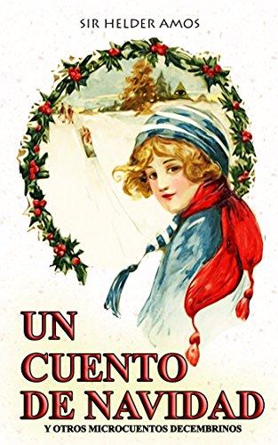 Un Cuento de Navidad (Spanish Edition): Y Otros Microcuentos Decembrinos