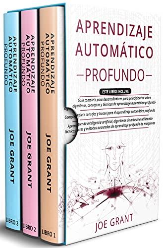Aprendizaje Automático Profundo: 3 en 1: Guía completa para desarrolladores + Complete consejos y trucos + Algoritmos de máquina utilizando avanzados de ... profundo de máquinas (Spanish Edition)