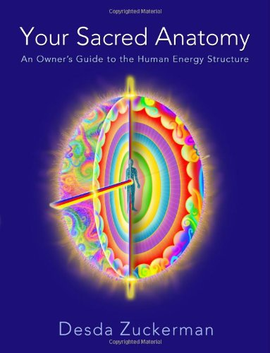 Your Sacred Anatomy: An Owner's Guide To The Human Energy Structure