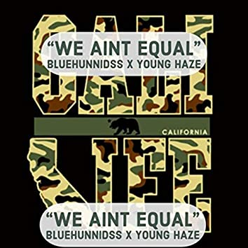 WE AINT EQUAL