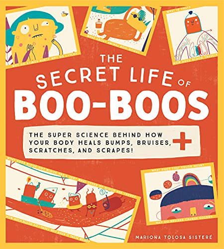 Image of The Secret Life of Boo-Boos: The super science behind how your body heals bumps, bruises, scratches, and scrapes!