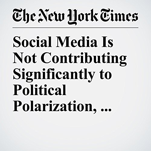 Social Media Is Not Contributing Significantly to Political Polarization, Paper Says copertina