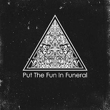 Put The Fun In Funeral