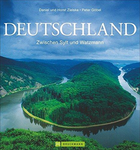 Bildband Deutschland: Zwischen Sylt und Watzmann. Die schönsten Reiseziele in Deutschland mit faszinierenden Aufnahmen von Deutschlands schönsten Sehenswürdigkeiten; auch als Reiseführer verwendbar