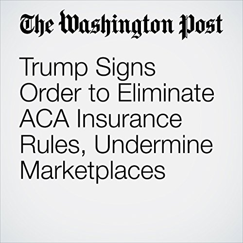 Trump Signs Order to Eliminate ACA Insurance Rules, Undermine Marketplaces copertina