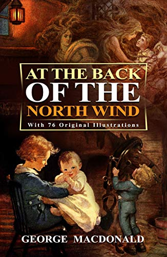 At the Back of The North Wind : Complete With 90 Original Illustrations by [George Macdonald]