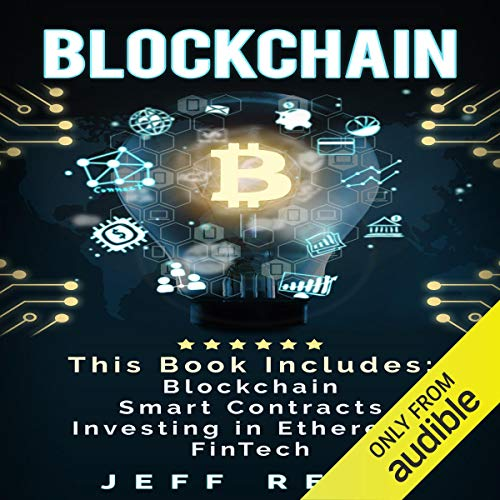 Blockchain: 4-in-1 Bundle     Blockchain, Smart Contracts, Investing in Ethereum, FinTech              By:                                                                                                                                 Jeff Reed                               Narrated by:                                                                                                                                 Jim Donaldson                      Length: 4 hrs and 9 mins     47 ratings     Overall 3.6