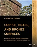 Copper, Brass, and Bronze Surfaces: A Guide to Alloys, Finishes, Fabrication, and Maintena...