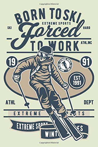 Born to Ski - Forced to Work: Skiing Log Book Journal Notebook Diary Gift Tracker for Ski Training for Men and Women