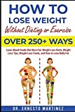How to Lose Weight Without Dieting or Exercise. Over 250+ Ways: Learn About Foods that Burn Fat, Weight Loss Diets, Weight Loss Tips, Weight Loss Foods, and How to Lose Belly Fat (Health and Wellness)