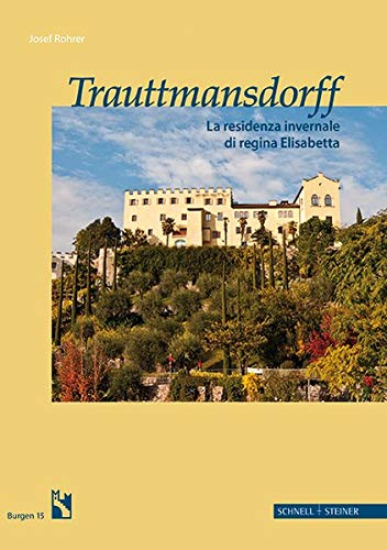 Trauttmansdorff it.: La residenza invernale di regina Elisabetta (Burgen (Südtiroler Burgeninstituts), Band 15)