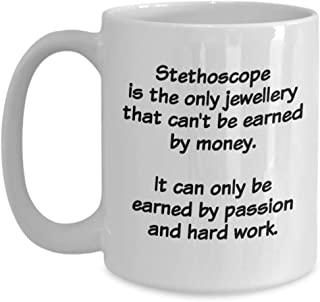 Funny Stethoscope Coffee Mug - The Only Jewellery That Cannot Be Earned By Money - White Coat Ceremony Mugs Ideas For Medi...