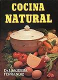 COCINA NATURAL. Alimentación equilibrada para mantener la salud y curar las enfermedades. 58 ilustraciones a todo color.