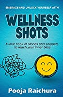 Wellness Shots: A little book of stories and snippets to reach your Inner bliss