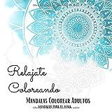 Relajate Coloreando Mandalas Colorear Adultos   Mandalas para el Alma
