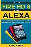 Amazon Fire HD 8 with Alexa: Advanced Amazon Fire HD Manual to Help You Use Amazon Fire HD 8 with Alexa Like a Pro in 2017