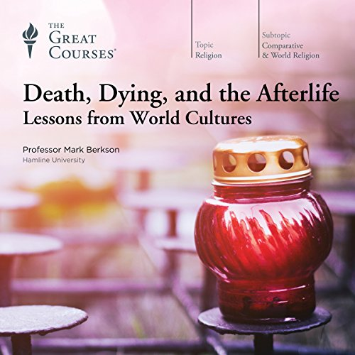 Death, Dying, and the Afterlife: Lessons from World Cultures audiobook cover art