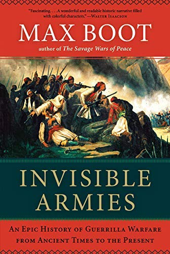 [[Invisible Armies: An Epic History of Guerrilla Warfare from Ancient Times to the Present]] [By: Max Boot] [February, 2013]