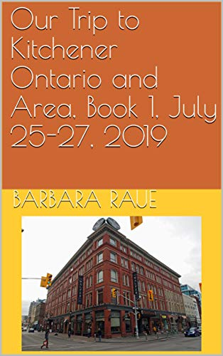 Our Trip to Kitchener Ontario and Area, Book 1, July 25-27, 2019 (Our Kitchener Trip) (English Edition)