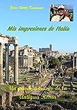 Mis impresiones de Italia: Un paseo a través de la Antigua Roma