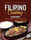 FILIPINO COOKING: 50 Recipes from Authentic Filipino Cooks