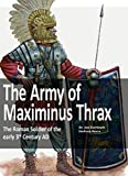 The Army of Maximinus Thrax: The Roman Soldier of the early 3rd Century AD.