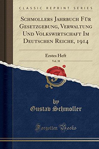 Schmollers Jahrbuch Für Gesetzgebung, Verwaltung Und Volkswirtschaft Im Deutschen Reiche, 1914, Vol. 38: Erstes Heft (Classic Reprint)