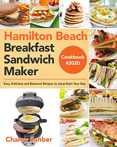 Hamilton Beach Breakfast Sandwich Maker Cookbook #2020: Easy, Delicious and Balanced Recipes to Jump-Start Your Day (English Edition)