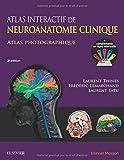 Atlas interactif de neuroanatomie clinique - Atlas photographique + Compléments interactifs