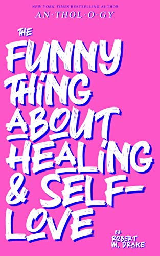 THE FUNNY THING ABOUT HEALING AND SELF-LOVE